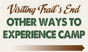 Other ways to eperience Trail's End Camp